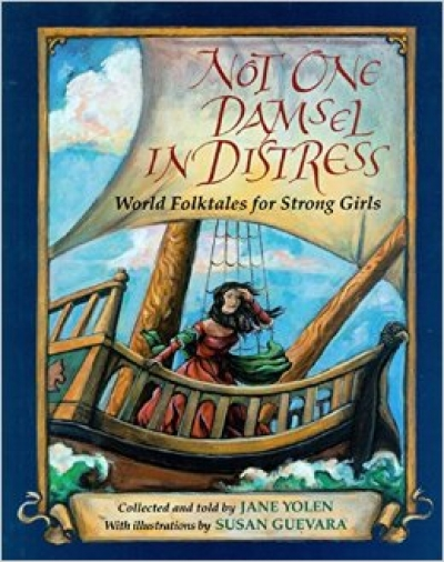Not One Damsel In Distress : World Folktales For Strong Girls